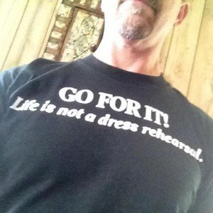 Go For It: Life Is Not A Dress Rehearsal