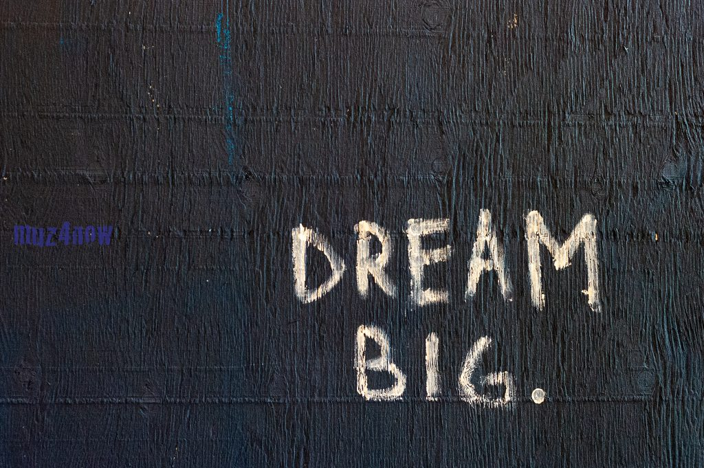 Dream Big - Get inspired