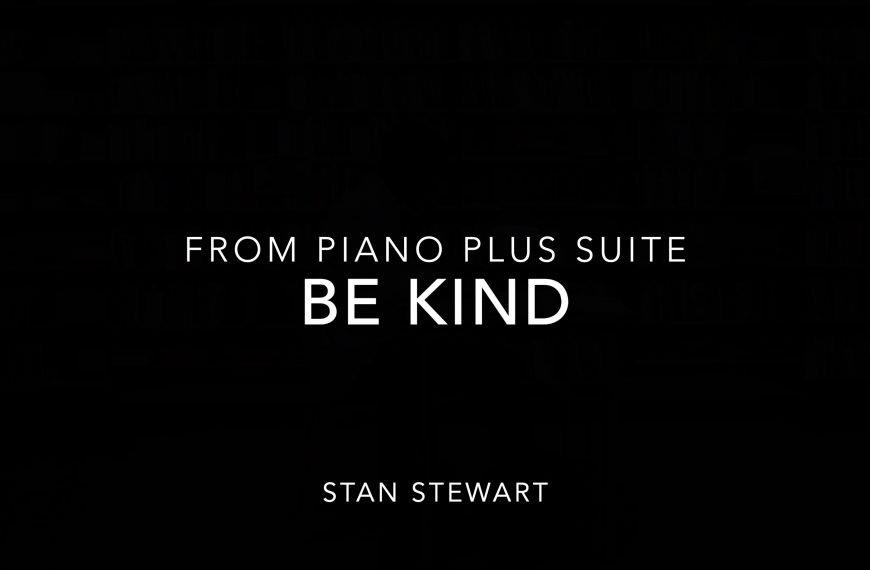 Be Kind – a music video from Piano Plus Suite